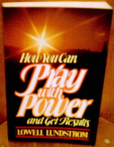 How You Can Pray with Power and: Lundstrom, Lowell