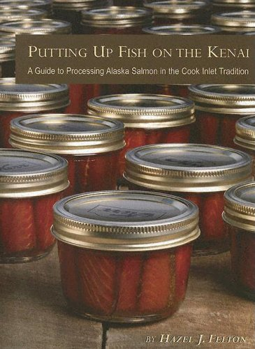 Putting Up Fish on the Kenai: A: Hazel J Felton