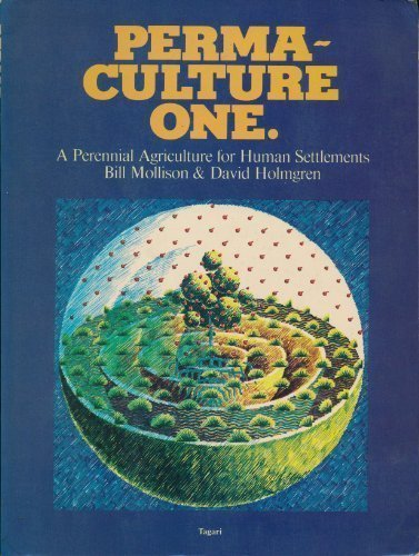 Permaculture One: A Perennial Agriculture for Human Settlements (0938240005) by Bill Mollison; David Holmgren