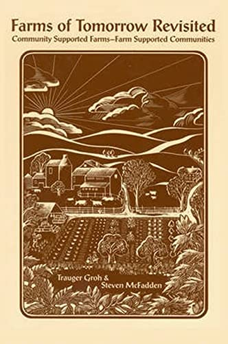 Farms of Tomorrow Revisited. Community Supported Farms--Farm Supported Communities: Trauger Groh & ...