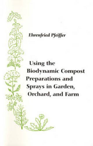 9780938250326: Using the Biodynamic Compost Preparations and Sprays in Garden, Orchard and Farm
