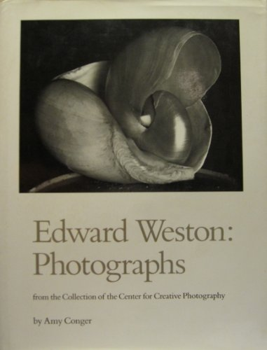 9780938262213: Edward Weston: Photographs from the Collection of the Center for Creative Photography