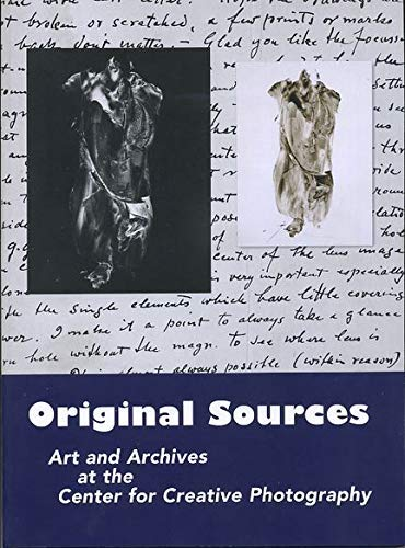 9780938262381: Original Sources: Art and Archives at the Center for Creative Photography