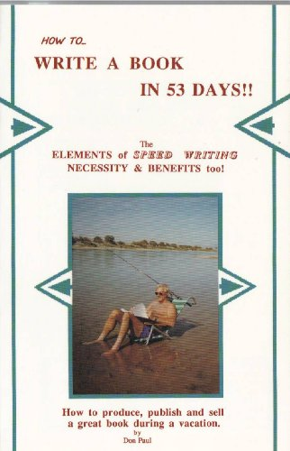 9780938263104: How To... Write a Book in 53 Days: The Elements of Speed Writing Necessity and Benefits Too : How to Produce, Publish and Sell a Great Book During A