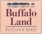 Buffalo Land: The Untamed Wilderness of the: Berry, William D.