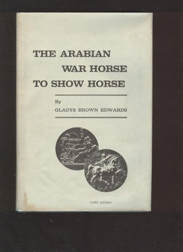 Arabian War Horse to Show Horse, The: Edwards, Gladys Brown