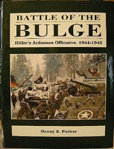 Battle of the Bulge: Hitler's Ardennes Offensive, 1944-1945.: PARKER, Danny S.