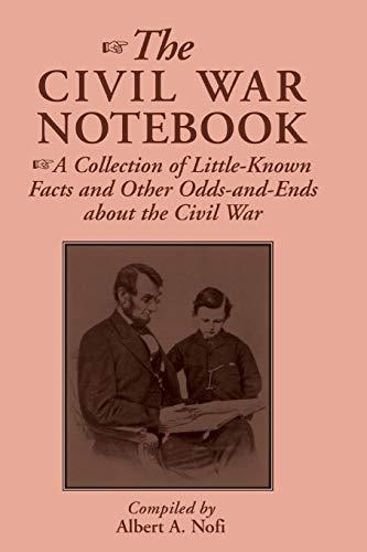 The Civil War Notebook: A Collection Of: Nofi, Albert A.