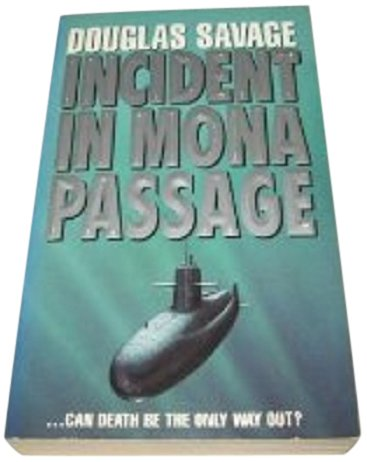Incident In Mona Passage: A Novel Of The Next War Beneath The Sea