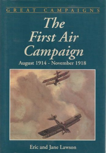 9780938289449: The First Air Campaign: August 1914 - November 1918 (Great Campaigns)