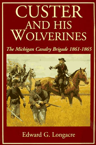 9780938289876: Custer And His Wolverines: The Michigan Cavalry Brigade, 1861-1865