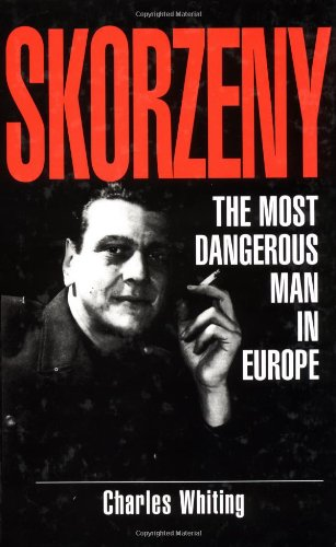 Skorzeny The Most Dangerous Man in Europe: Whiting, Charles