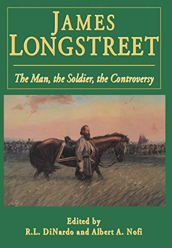 James Longstreet: The Man, The Soldier, The Controversy (9780938289968) by Di Nardo, Richard L.; Nofi, Albert A.