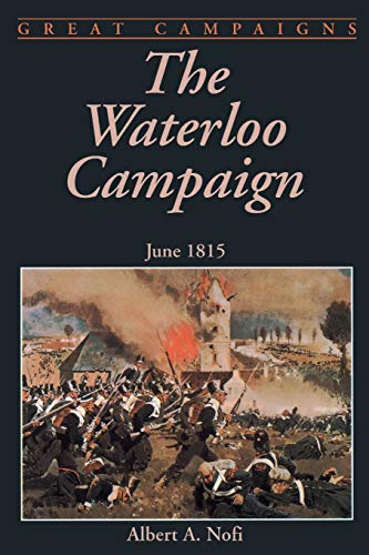 The Waterloo Campaign: June 1815 (Great Campaigns) (9780938289982) by Nofi, Albert A.