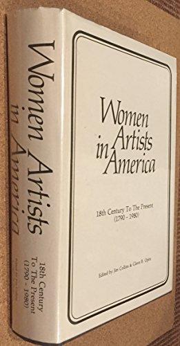 Women Artists in America: 18th Century to the Present (1790-1980): Jim Collins; Glenn B Opitz