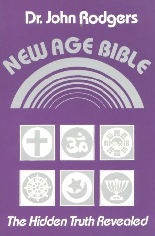 New Age Bible: The Hidden Truth Revealed: John Rodgers