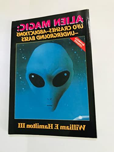 9780938294504: Alien Magic : UFO Crashes, Abductions & Underground Bases
