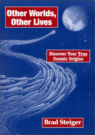 Other Worlds, Other Lives : Discover Your True Cosmic Origins: Steiger, Brad