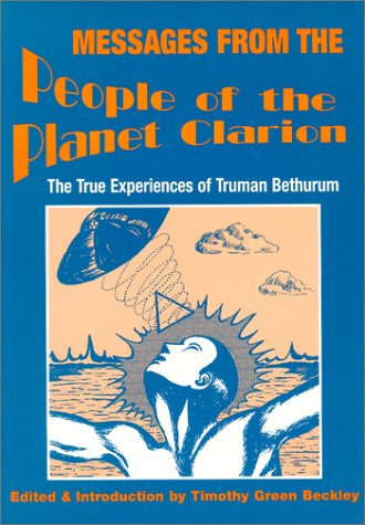 9780938294559: Messages from the People of the Planet Clarion: The True Experiences of Truman Bethurum