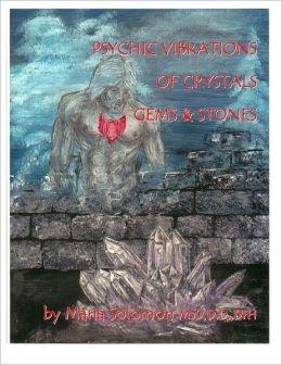 Psychic Vibrations of Crystals, Gems and Stones: Maria D'Andrea