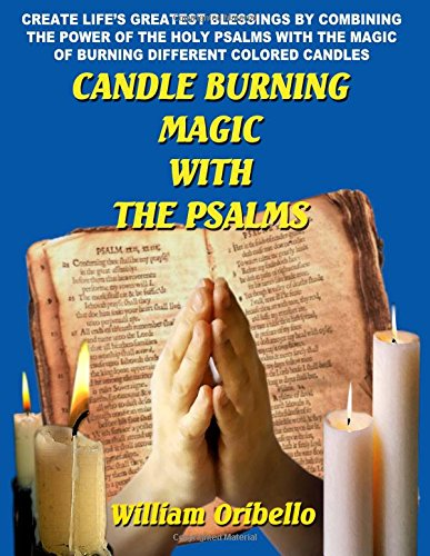 9780938294580: Candle Burning Magic With The Psalms: Create Life's Greatest Blessings by Combining the Power of the Holy Psalms with the Magic of Burning Different Coloured Candles