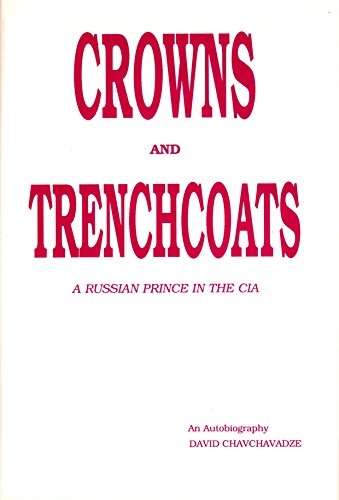 Crowns and Trenchcoats: A Russian Prince in the CIA: Chavchavadze, David