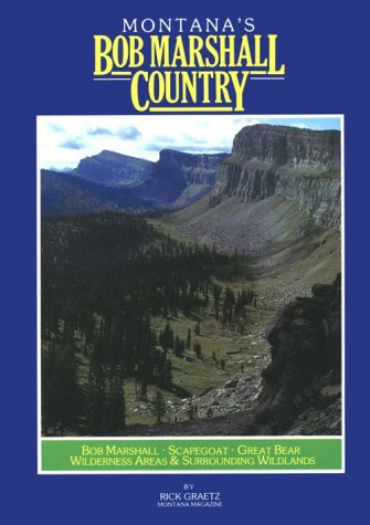 9780938314158: Montana's Bob Marshall Country: The Bob Marshall, Scapegoat, Great Bear Wilderness Areas and Surrounding Wildlands (Montana Geographic Series)
