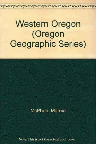 Western Oregon (Oregon Geographic Series): McPhee, Marnie