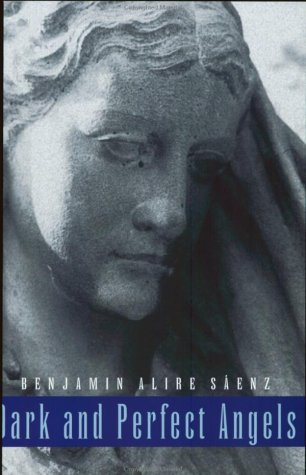 Dark and Perfect Angels: A Collection of Poems: Sáenz, Benjamin Alire