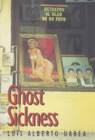 Ghost Sickness: A Book of Poems: Luis Alberto Urrea