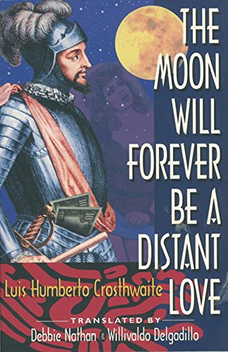 The Moon Will Forever Be a Distant Love: Crosthwaite, Luis Humberto