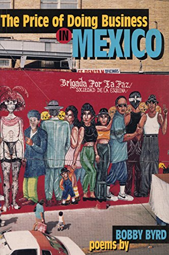 The Price of Doing Business in Mexico: And Other Poems: Bobby Byrd