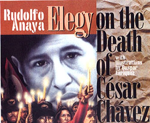 Elegy on the Death of Cesar Chavez: Anaya, Rudolfo