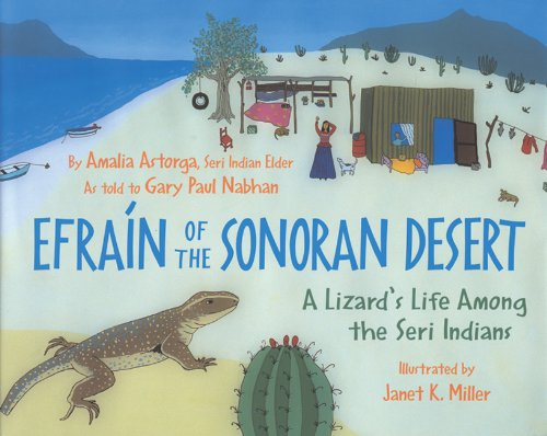 Efraín of the Sonoran Desert: A Lizard's Life Among the Seri Indians: Astorga, Amalia; ...