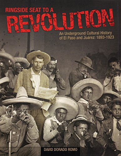 9780938317913: Ringside Seat to a Revolution: An Underground Cultural History of El Paso and Juarez, 1893-1923