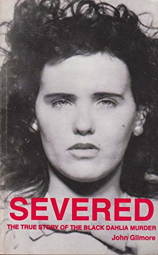 Severed: The True Story of the Black: Gilmore, John