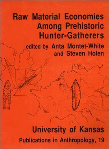 Raw Material Economies Among Prehistoric Hunter-Gatherers (Publications in Anthropology, No 19): ...