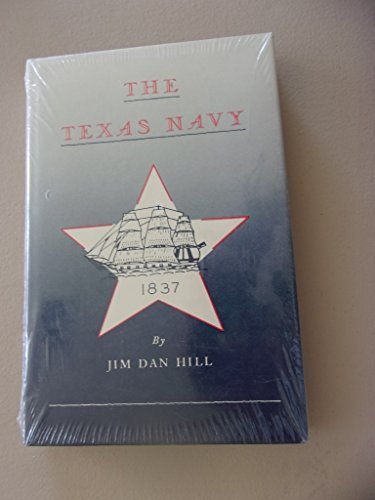 The Texas Navy: In Forgotten Battles and Shirtsleeve Diplomacy: Jim Dan Hill