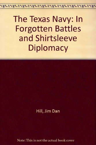 9780938349181: The Texas Navy: In Forgotten Battles and Shirtsleeve Diplomacy