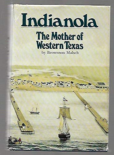 INDIANOLA : The Mother of Western Texas: Malsch, Brownson