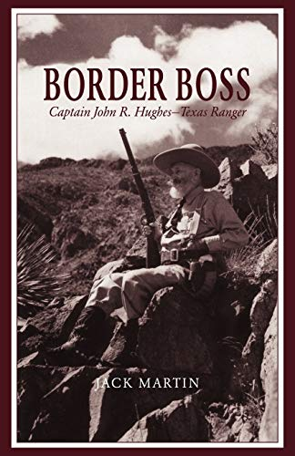 BORDER BOSS, CAPTAIN JOHN R. HUGHES, TEXAS RANGER.