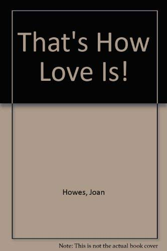 That's How Love Is: Joan Howes; Illustrator-Charles Shaw