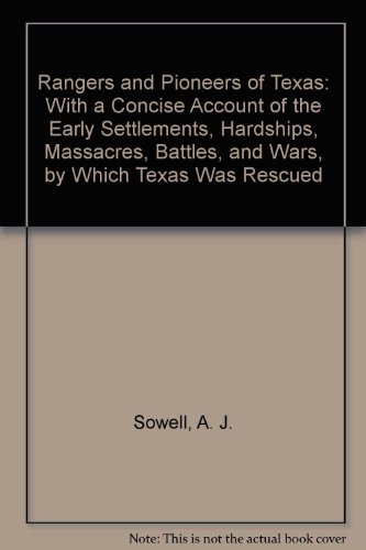 Rangers and Pioneers of Texas With a Concise Account of the Early Settlements, Hardships, Massacres...