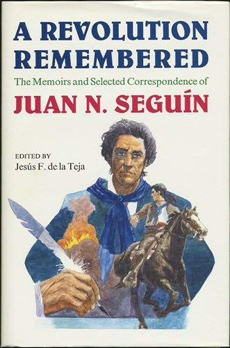 A Revolution Remembered: The Memoirs and Selected Correspondence of Juan N. Seguin [SIGNED FIRST ...