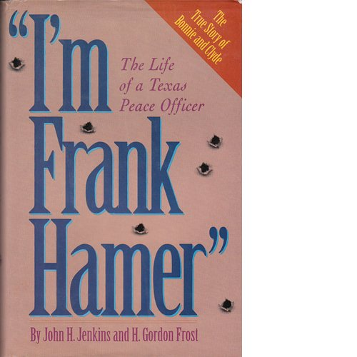 I'M FRANK HAMER: THE LIFE OF A TEXAS PEACE OFFICER: H. Gordon Frost