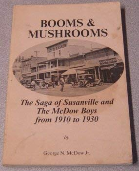 9780938373056: Booms and Mushrooms: The Saga of Susanville & the McDow Boys from 1910 to 1930