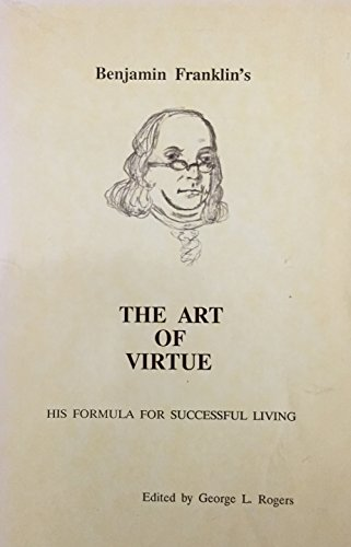 Benjamin Franklin's the art of virtue: His formula for successful living (0938399012) by Benjamin Franklin