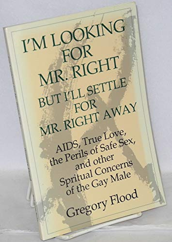 9780938407003: I'm looking for Mr. Right, but I'll settle for Mr. Right Away: AIDS, true love, the perils of safe sex, and other spiritual concerns of the gay male