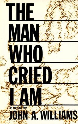 Man Who Cried I Am: Williams, John A.