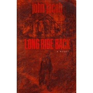 Long Ride Back: A Novel: Jacob, John